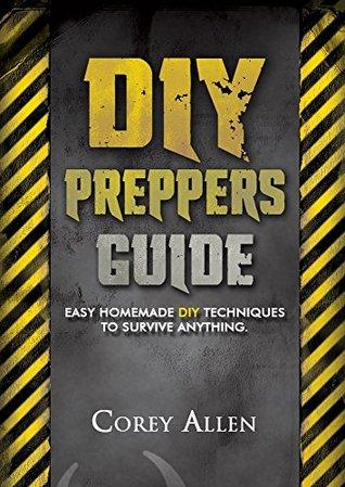 DIY Preppers Guide. Easy DIY Survival Hacks That Everyone Can Do!: (DIY Prepper, DIY Prepping, DIY Survival Hacks, prepper, preppers pantry, prepper book) ... Prepper stockpile, Survival handbook)