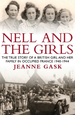 Nell and the Girls: The True Story of a British Girl and Her Family in Occupied France 1940-1944