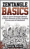 Zentangle Basics: Easy to Learn Zentangle Method. 12 Basic Elements of Fine Tangling Process and Art Mediation (Zentangle books, Zentangle basics books, Zentangle basics featuring ideas books,)