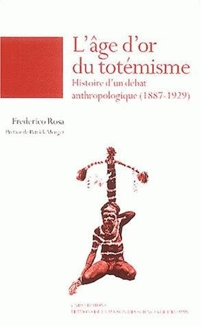 L'âge d'or du totémisme: histoire d'un débat anthropologique (1887-1929)