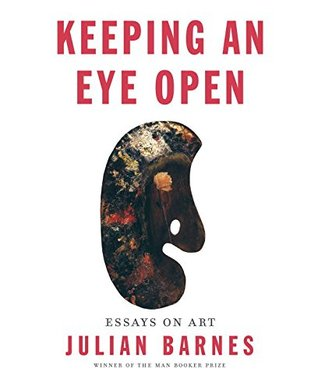 Ebook Keeping an Eye Open: Essays on Art by Julian Barnes TXT!