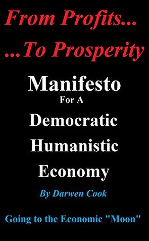 From Profits To Prosperity: Manifesto For A Democratic Humanistic Economy