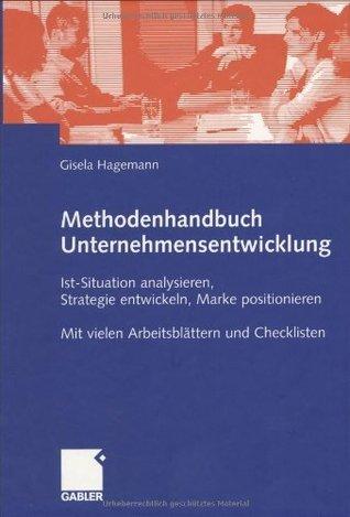 Methodenhandbuch Unternehmensentwicklung: Ist-Situation analysieren, Strategie entwickeln, Marke positionieren