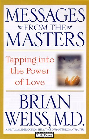 Messages from the masters: tapping into the power of love by Brian L. Weiss