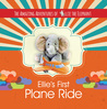 Ellie's First Plane Ride (The Amazing Adventures of Ellie The Elephant #2)