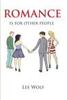 Romance is for Other People by Lee Wolf