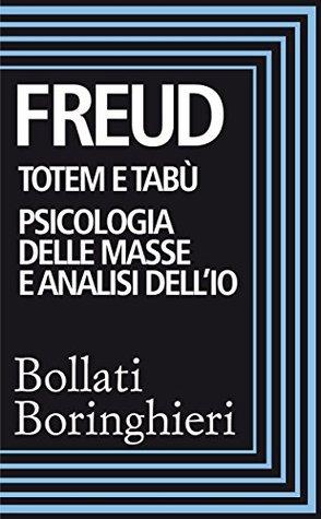 Totem e tabù - Psicologia delle masse e analisi dell'Io
