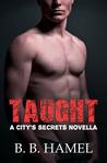 Taught (City's Secrets, #2.5)
