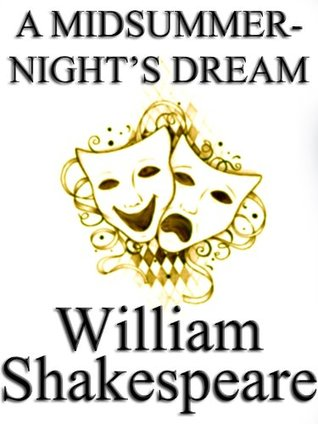 A Midsummer Night's Dream by William Shakespeare, unaltered text / play / script (non-illustrated)