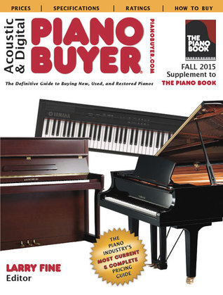 Acoustic  Digital Piano Buyer Fall 2015: Supplement to The Piano Book