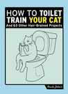 Uncle John's How to Toilet Train Your Cat: And 50 Other Projects You Probably Shouldn't Do