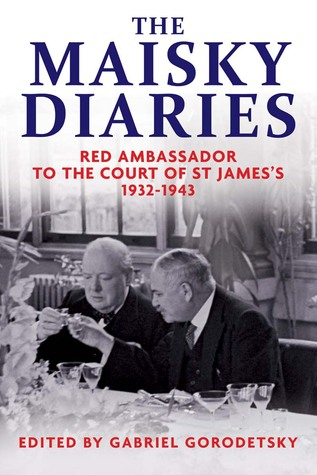 The Maisky Diaries: Red Ambassador to the Court of St James's, 1932-1943