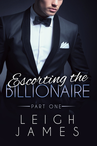 Escorting the Billionaire Part 1(The Escort Collection 1.1) - Leigh James