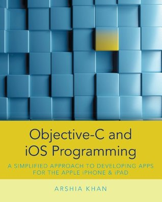 Objective-C and iOS Programming: A Simplified Approach To Developing Apps for the Apple iPhone & iPad