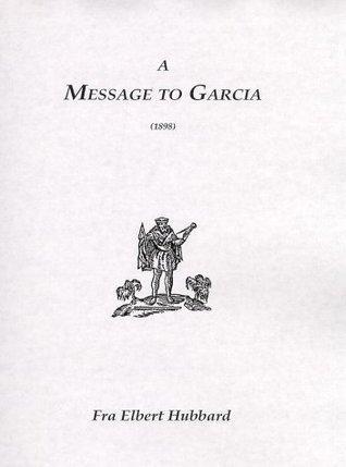 Ebook Message to Garcia by Elbert Hubbard read!
