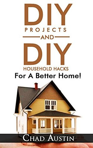 DIY. DIY Projects: DIY Projects and DIY Household Hacks For A Better Home!: