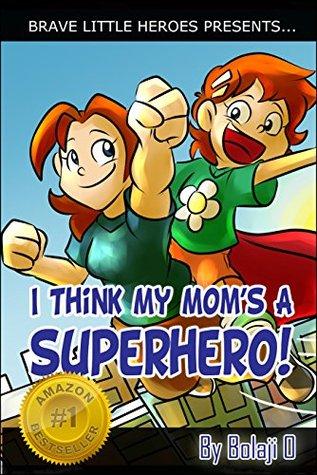 I Think My Mom's a Superhero
