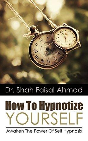 How To Hypnotize Yourself: Awaken The Power Of Self Hypnosis