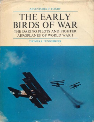 The Early Birds of War: The Daring Pilots and Fighter Airplanes of World War I (Adventures in Flight)