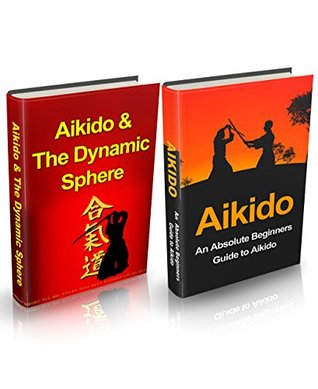 Aikido: Aikido for Beginners + Aikido & the Dynamic Sphere Box Set #1