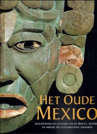 Het oude Mexico : geschiedenis en cultuur van de Maya's, Azteken en andere pre-Columbiaanse volkeren