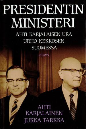 Presidentin ministeri: Ahti Karjalaisen ura Urho Kekkosen Suomessa