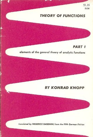 Theory of Functions, Part I: Elements of the General Theory of Analytic Functions