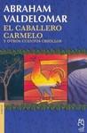 El caballero Carmelo y otros cuentos criollos by Abraham Valdelomar