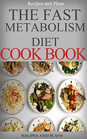 The Fast Metabolism Diet Fast Metabolism Diets Plans Cookbook A Complete Beginners Guide
