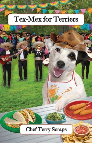 Tex-Mex for Terriers (Cookbooks from The Canine Cuisine Team, Vol. 4)