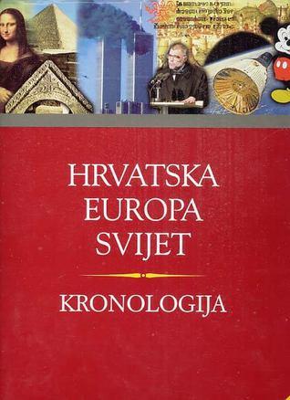 Kronologija : Hrvatska, Europa, svijet : politička i vojna povijest, religija, književnost, likovne umjetnosti, znanost i tehnički razvoj, glazba, film, sport