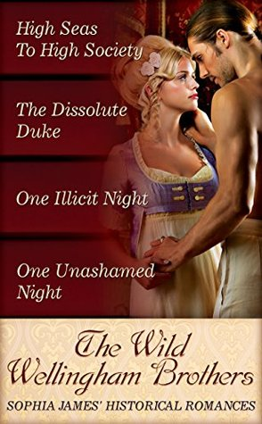 Ebook The Wild Wellingham Brothers: High Seas To High Society / One Unashamed Night / One Illicit Night / The Dissolute Duke (Mills & Boon e-Book Collections) by Sophia James PDF!