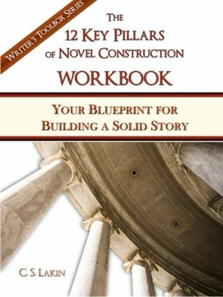 The 12 key pillars of novel construction your blueprint for the 12 key pillars of novel construction your blueprint for building a strong story by cs lakin malvernweather Image collections