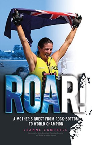 ROAR!: A Mother's Quest From Rock-Bottom To World ...
