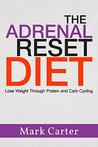The Adrenal Reset Diet: Lose Weight Through Protein and Carb Cycling (Adrenal Reset Diet, Adrenal Fatigue, Adrenal Diet, Carb Cycling)