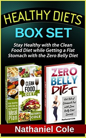 Healthy Diets Box Set: Stay Healthy with the Clean Food Diet while Getting a Flat Stomach with the Zero Belly Diet (Healthy Diets Box Set, Clean Food Diet, Clean Food Diet Books)