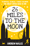 26 Miles to the Moon by Andrew Males