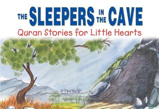 The Sleepers in the Cave: Quran Stories for Little Hearts: Islamic Children's Books on the Quran, the Hadith and the Prophet Muhammad