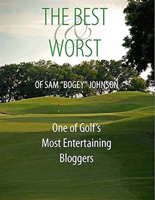 """The Best & Worst Of Sam """"Bogey"""" Johnson: One of Golf's Most Entertaining Bloggers"""