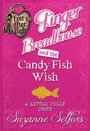 Ginger Breadhouse and the Candy Fish Wish: A Little Jelly Story (Ever After High: A School Story #0.3)
