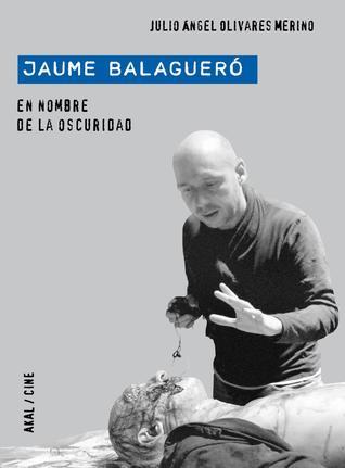 Jaume Balagueró: En nombre de la oscuridad por Julio Ángel Olivares Merino