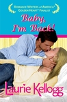 Baby, I'm Back! by Laurie Kellogg