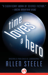Time Loves a Hero by Allen M. Steele