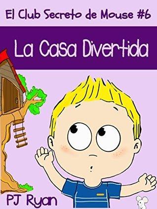 El Club Secreto de Mouse #6: La Casa Divertida (un cuento divertido para niños entre 9-12 años)