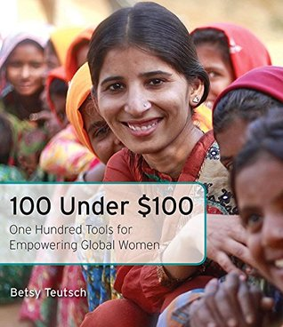 100 Under $100: One Hundred Tools for Empowering Global Women por Betsy Teutsch EPUB PDF 978-1631529344