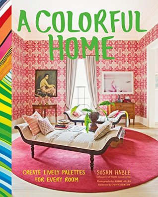 A Colorful Home: Create Lively Palettes for Every Room by Susan Hable