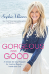 Gorgeous for Good: A Simple 30-Day Program for Lasting  Beauty – Inside and Out