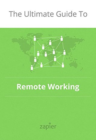 The Ultimate Guide to Remote Work by Wade Foster