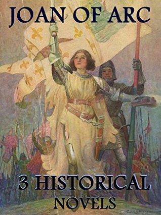 3 Great Novels About Joan of Arc (Jeanne D'Arc): Box Set