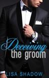 Deceiving the Groom by Lisa Shadow